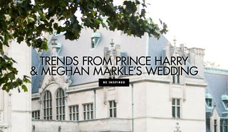 trends-from-prince-harry-and-meghan-markles-wedding-royal-wedding-inspiration
