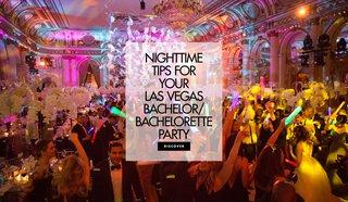 nighttime-tips-bachelor-bachelorette-party-las-vegas-nevada-wild-ilana-ashley-events-planner-expert